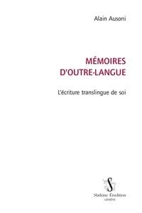 Alain Ausoni - Mémoires d'outre-langue - L'écriture translingue de soi.