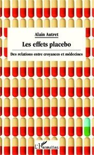 Alain Autret - Les effets placebo - Des relations entre croyances et médecines.