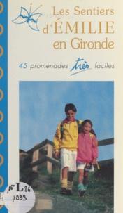 Alain Aviotte et Jean-Pierre Xiradakis - Les sentiers d'Émilie en Gironde - 45 promenades très faciles.