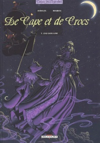 Alain Ayroles et Jean-Luc Masbou - De Cape et de Crocs Tome 5 : Jean sans lune.