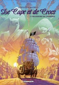 Alain Ayroles et Jean-Luc Masbou - De Cape et de Crocs Tome 7 : Chasseurs de chimères.