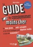 Alain Azhar - Le Guide du consommer moins cher - Les bons plans, les anti-arnaques et les recours juridiques pour dépenser malin et faire des économies !.