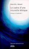 Alain-B-L Gérard - Éthique et modernité Tome 1 - Le cadre d'une nouvelle éthique.