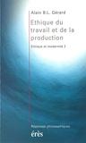 Alain-B-L Gérard - Éthique et modernité Tome 2 - Éthique du travail et de la production.