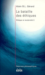 Alain-B-L Gérard - Éthique et modernité Tome 3 - La bataille des éthiques.