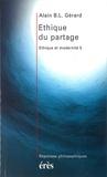 Alain-B-L Gérard - ETHIQUE ET MODERNITE. - Tome 5, Ethique du partage.