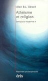Alain-B-L Gérard - ETHIQUE ET MODERNITE. - Tome 4, Athéisme et religion.