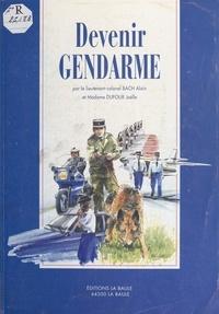 Alain Bach et Joëlle Dufour - Devenir gendarme.