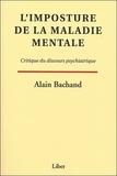 Alain Bachand - L'imposture de la maladie mentale - Critique du discours psychiatrique.