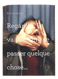 Alain Baczynsky - Regardez, il va peut-être se passer quelque chose....