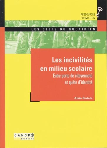Alain Badets - Les incivilités en milieu scolaire - Entre perte de citoyenneté et quête d'identité.