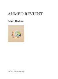 Alain Badiou - Ahmed revient.