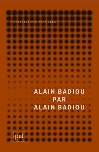 Alain Badiou - Alain Badiou par Alain Badiou.