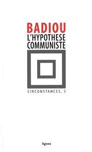 Alain Badiou - Circonstances - Tome 5, L'hypothèse communiste.