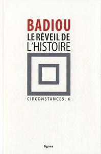 Alain Badiou - Circonstances - Tome 6, Le réveil de l'histoire.