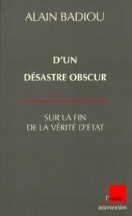 Dun Desastre Obscur Sur La Fin De La Vérité Alain Badiou