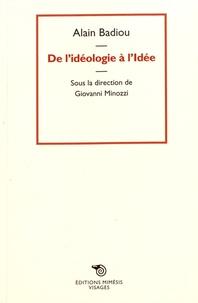 Alain Badiou - De l'idéologie à l'idée.