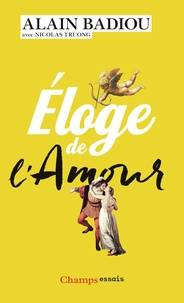 Alain Badiou et Nicolas Truong - Eloge de l'amour.