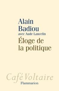 Alain Badiou - Eloge de la politique.