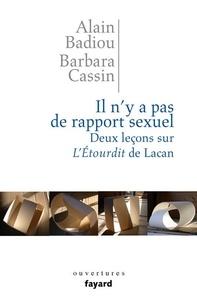 Alain Badiou et Barbara Cassin - Il n'y a pas de rapport sexuel. Deux leçons sur «L'Etourdit» de Lacan.