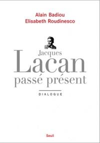 Alain Badiou et Elisabeth Roudinesco - Jacques Lacan, passé présent - Dialogue.