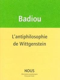 Alain Badiou - L'antiphilosophie de Wittgenstein.