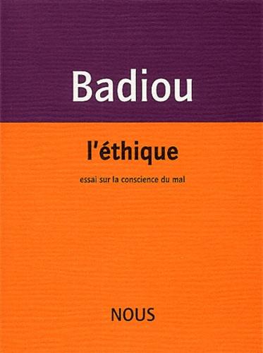Alain Badiou - L'éthique - Essai sur la conscience du mal.