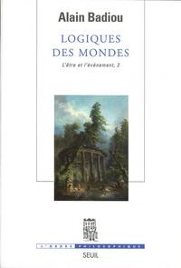 L'Etre et l'événement- Tome 2, Logiques des mondes - Alain Badiou pdf epub