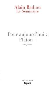 Alain Badiou - Le Séminaire - Pour aujourd'hui : Platon ! (2007-2010).