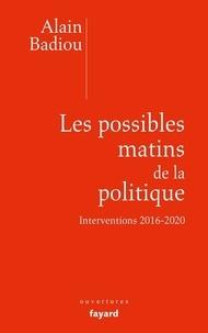 Alain Badiou - Les possibles matins de la politique.