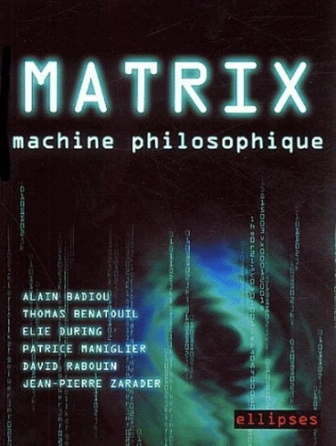Alain Badiou et Thomas Bénatouïl - Matrix - Machine philosophique.