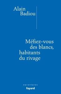 Alain Badiou - Méfiez-vous des blancs, habitants du rivage.