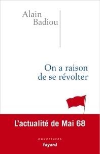 On a raison de se révolter - Alain Badiou - Format ePub - 9782213710891 - 3,99 €