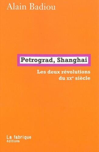 Alain Badiou - Petrograd, Shanghai - Les deux révolutions du XXe siècle.