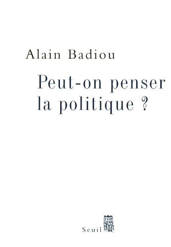 Alain Badiou - Peut-on penser la politique ?.