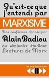 Alain Badiou - Qu'est-ce que j'entends par marxisme ? - Une conférence donnée le 18 avril 2016 au séminaire Lectures de Marx à l'Ecole normale supérieure de la rue d'Ulm.