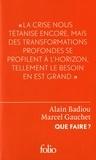 Alain Badiou et Marcel Gauchet - Que faire? - Dialogue sur le communisme, le capitalisme et l'avenir de la démocratie.