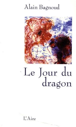 Alain Bagnoud - Le Jour du dragon.