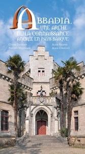 Alain Balasse et Alain Corrente - Abbadia, une arche de la connaissance ancrée en pays basque.