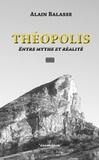 Alain Balasse - Théopolis - Entre mythe et realité.