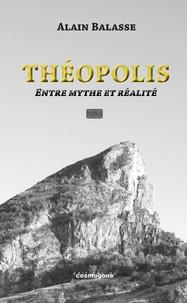 Théopolis- Entre mythe et realité - Alain Balasse |