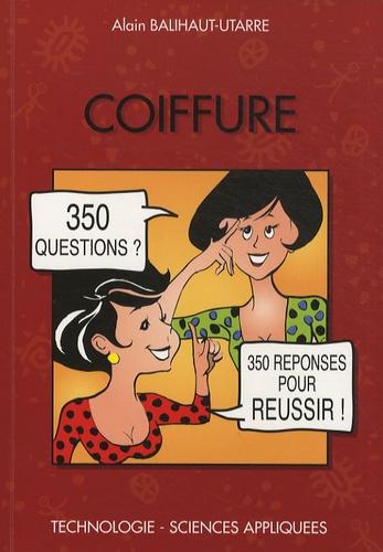 Alain Balihaut-Utarre - Coiffure - 350 Questions 350 Réponses pour réussir.