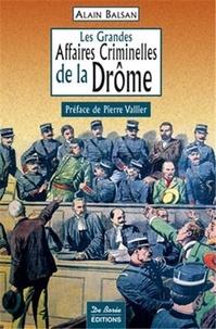 Alain Balsan et Jacques Rouzet - Les Grandes Affaires Criminelles de la Drôme.