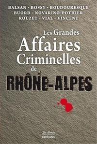 Alain Balsan et Anne-Marie Bossy - Les grandes affaires criminelles de Rhône-Alpes.