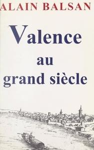 Alain Balsan et  Belleforest - Valence au Grand Siècle.