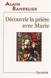 Alain Bandelier - Découvrir la prière avec Marie.