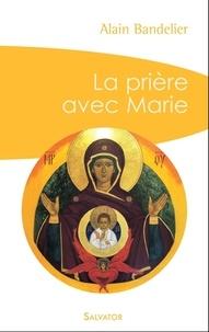 Alain Bandelier - La prière avec Marie.