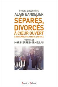 Alain Bandelier - Séparés, divorcés, à coeur ouvert - En chemin avec Amoris laetitia.