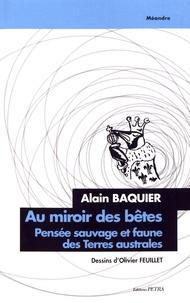 Alain Baquier - Au miroir des bêtes - Pensée sauvage et faune des terres australes.