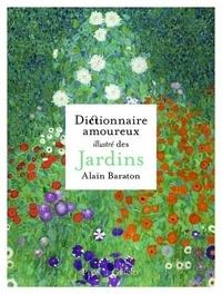 Alain Baraton - Dictionnaire amoureux illustré des jardins.